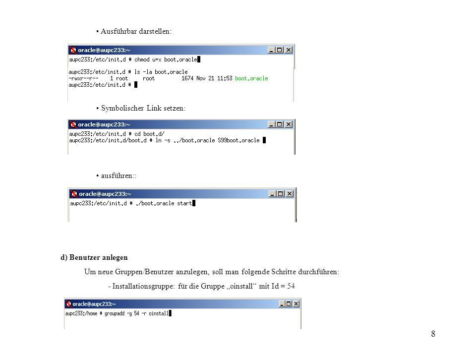 8 Ausführbar darstellen: Symbolischer Link setzen: ausführen:: d) Benutzer anlegen Um neue Gruppen/Benutzer anzulegen, soll man folgende Schritte durc