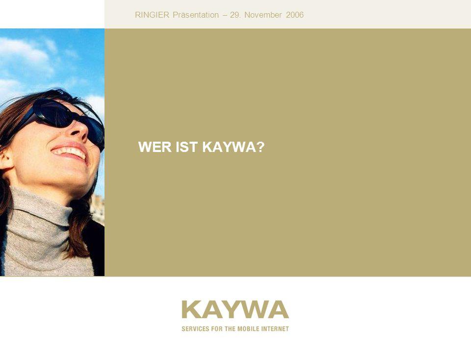 RINGIER Präsentation – 29. November 2006 WER IST KAYWA?