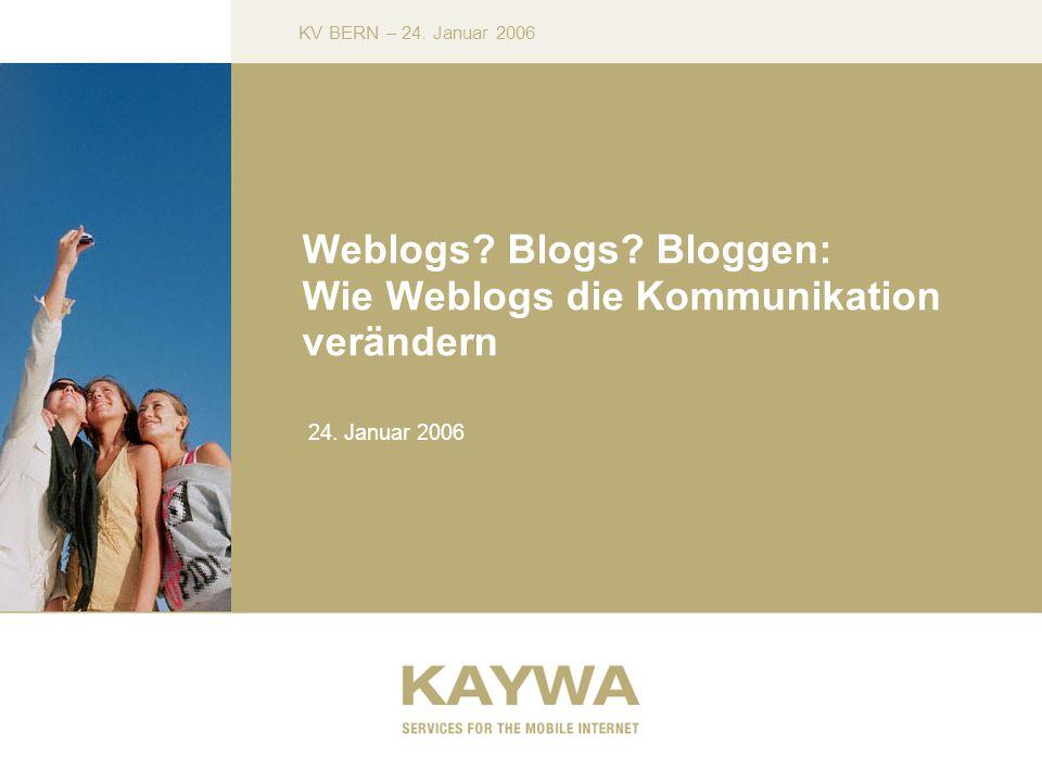KV BERN – 24. Januar 2006 Weblogs. Blogs. Bloggen: Wie Weblogs die Kommunikation verändern 24.