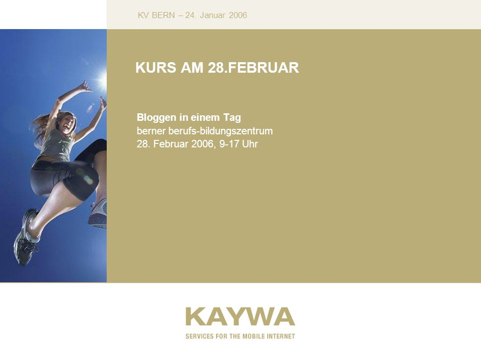 KV BERN – 24. Januar 2006 KURS AM 28.FEBRUAR Bloggen in einem Tag berner berufs-bildungszentrum 28.