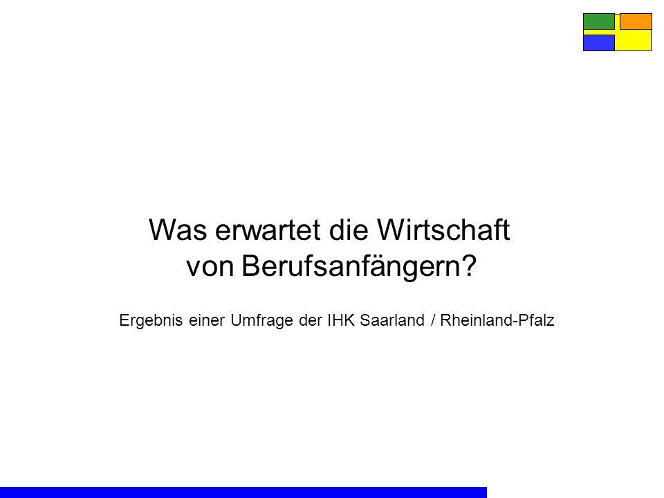 Was erwartet die Wirtschaft von Berufsanfängern? Ergebnis einer Umfrage der IHK Saarland / Rheinland-Pfalz