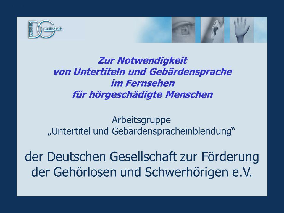 Startseite Arbeitsgruppe Untertitel und Gebärdenspracheinblendung der Deutschen Gesellschaft zur Förderung der Gehörlosen und Schwerhörigen e.V. Zur N