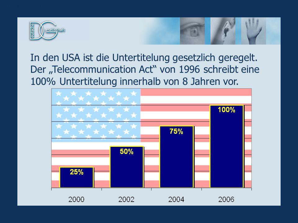 In den USA ist die Untertitelung gesetzlich geregelt. Der Telecommunication Act von 1996 schreibt eine 100% Untertitelung innerhalb von 8 Jahren vor.