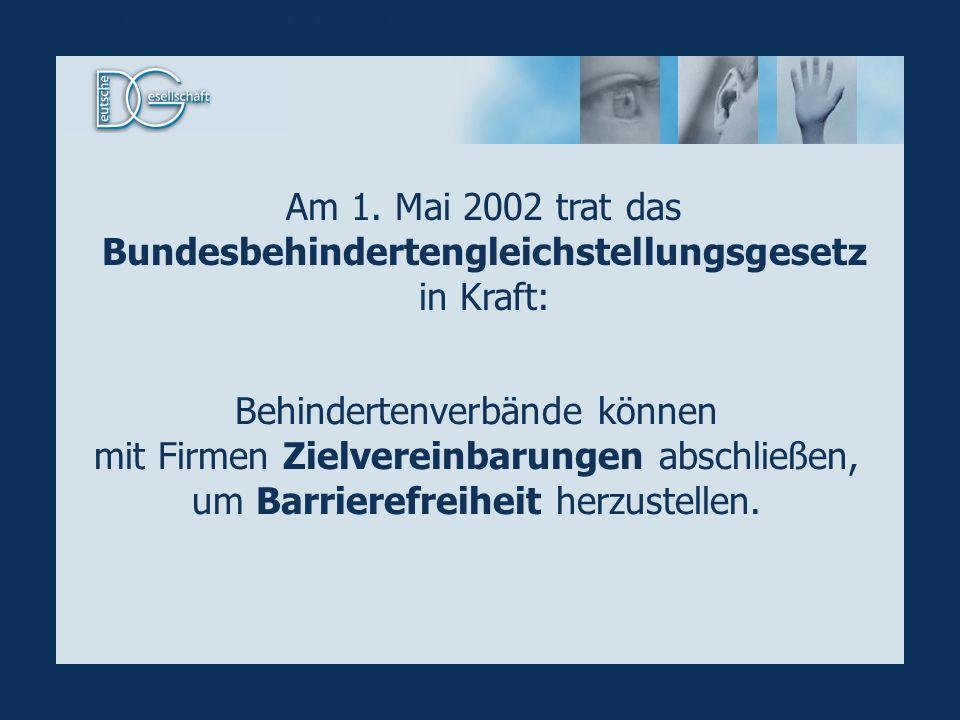 Am 1. Mai 2002 trat das Bundesbehindertengleichstellungsgesetz in Kraft: Behindertenverbände können mit Firmen Zielvereinbarungen abschließen, um Barr