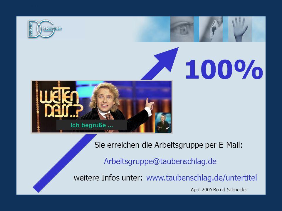 100% Sie erreichen die Arbeitsgruppe per E-Mail: weitere Infos unter: April 2005 Bernd Schneider Arbeitsgruppe@taubenschlag.de www.taubenschlag.de/unt