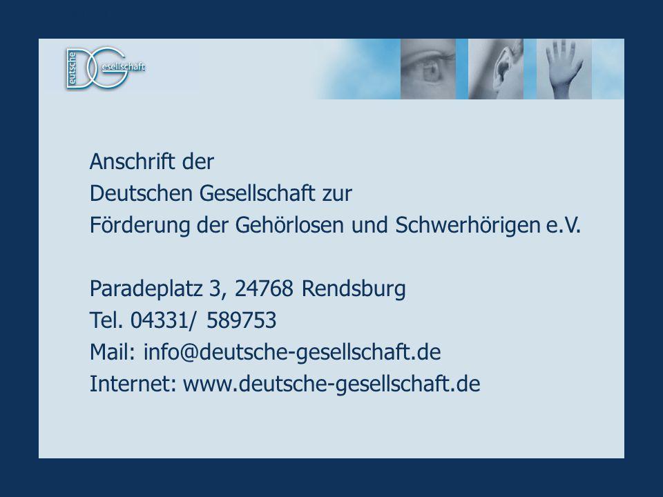 Kontaktinfo DG Anschrift der Deutschen Gesellschaft zur Förderung der Gehörlosen und Schwerhörigen e.V. Paradeplatz 3, 24768 Rendsburg Tel. 04331/ 589