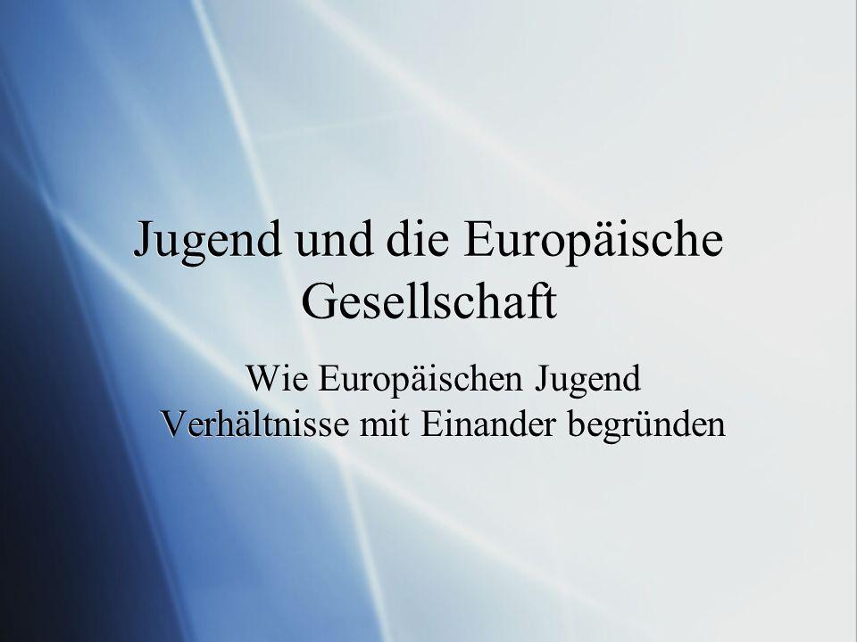 Jugend und die Europäische Gesellschaft Wie Europäischen Jugend Verhältnisse mit Einander begründen