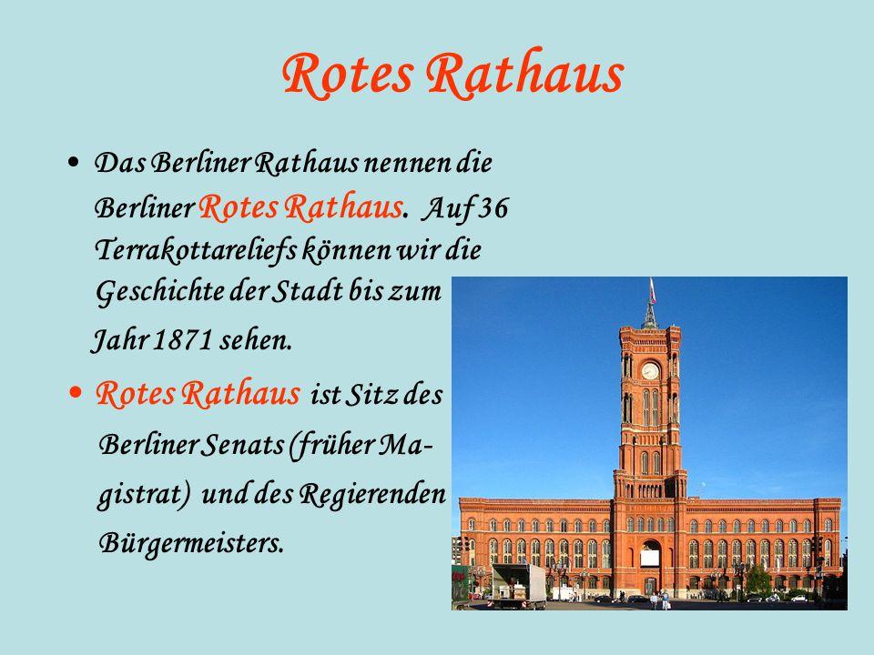 Rotes Rathaus Das Berliner Rathaus nennen die Berliner Rotes Rathaus. Auf 36 Terrakottareliefs können wir die Geschichte der Stadt bis zum Jahr 1871 s
