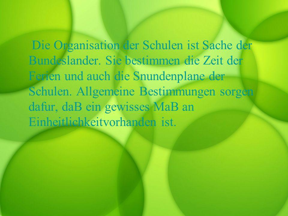 Die Organisation der Schulen ist Sache der Bundeslander.
