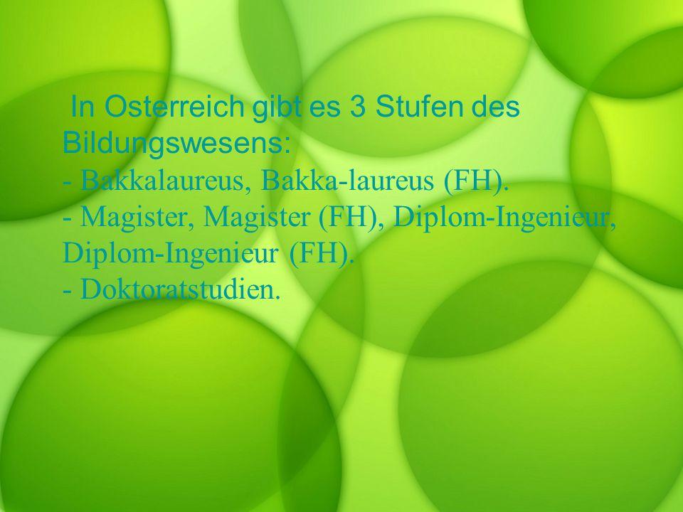In Osterreich gibt es 3 Stufen des Bildungswesens: - Bakkalaureus, Bakka-laureus (FH).