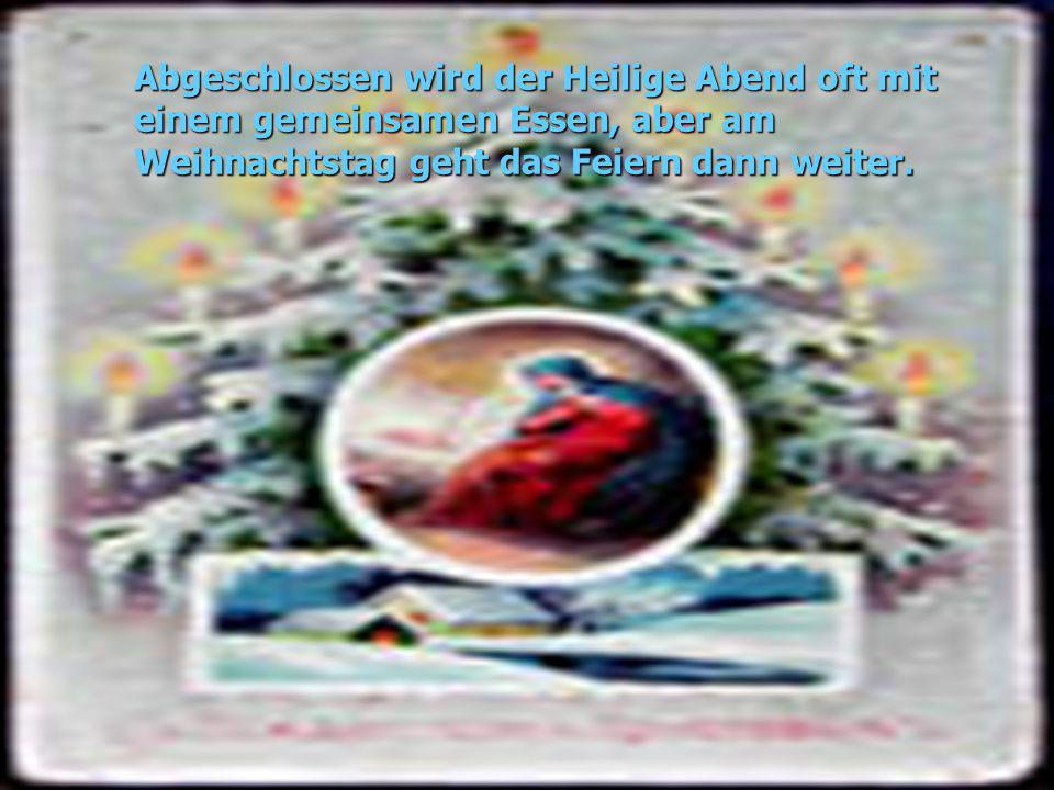 Abgeschlossen wird der Heilige Abend oft mit einem gemeinsamen Essen, aber am Weihnachtstag geht das Feiern dann weiter.