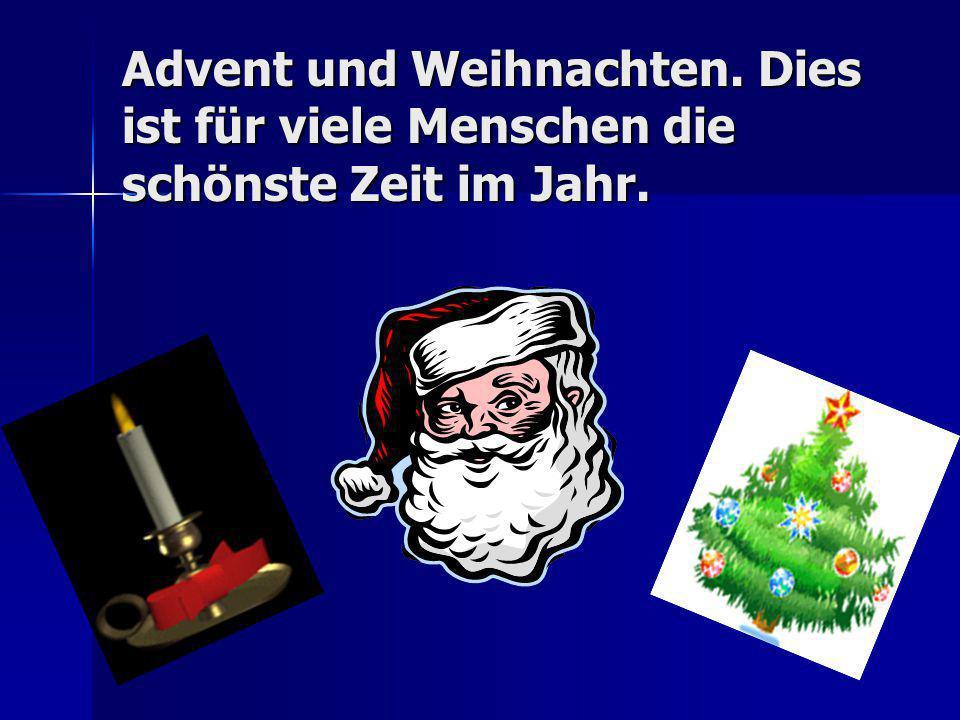 Advent und Weihnachten. Dies ist für viele Menschen die schönste Zeit im Jahr.