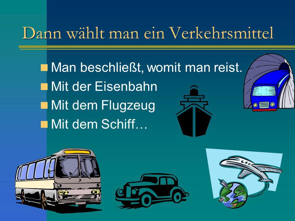 Die Verkehrsmittel Jede Verkehrsmittel hat Vorteile und Nachteile.