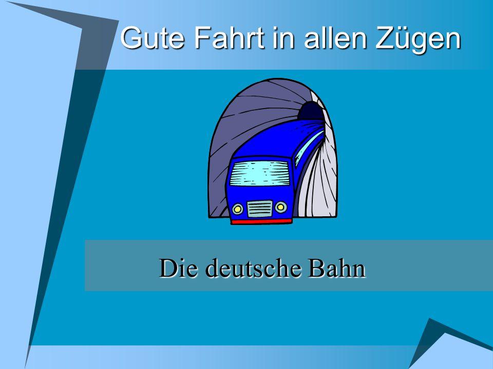 Gute Fahrt in allen Zügen Die deutsche Bahn
