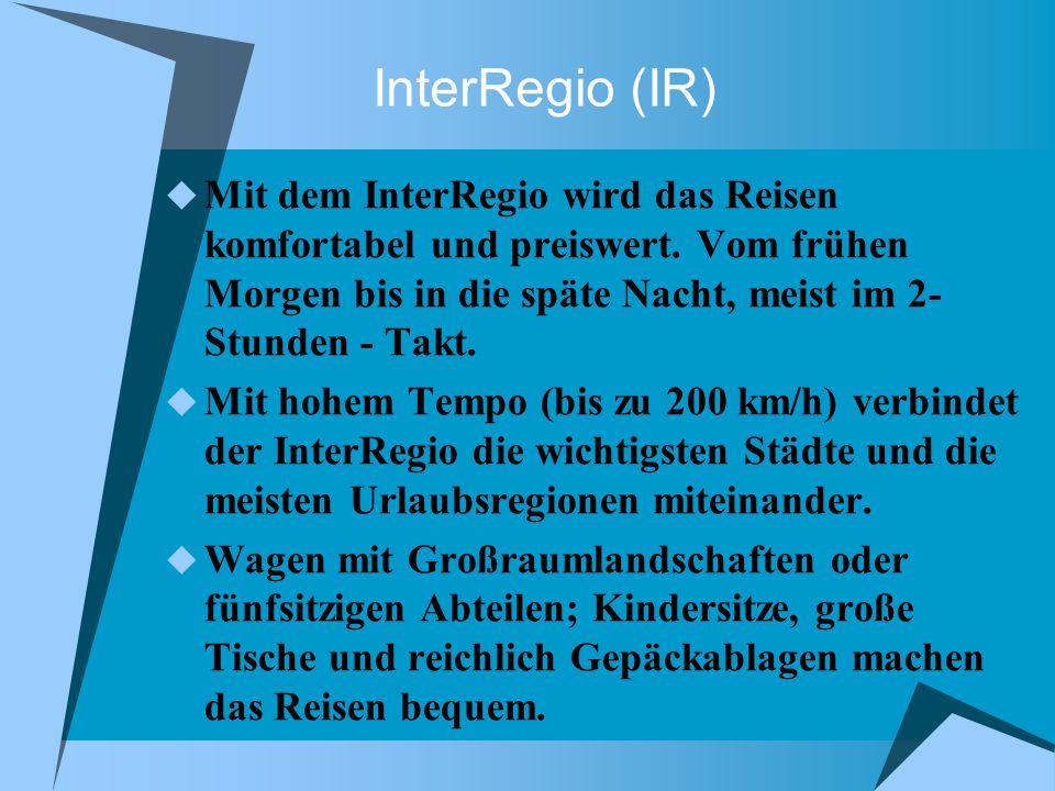 InterRegio (IR) Mit dem InterRegio wird das Reisen komfortabel und preiswert.