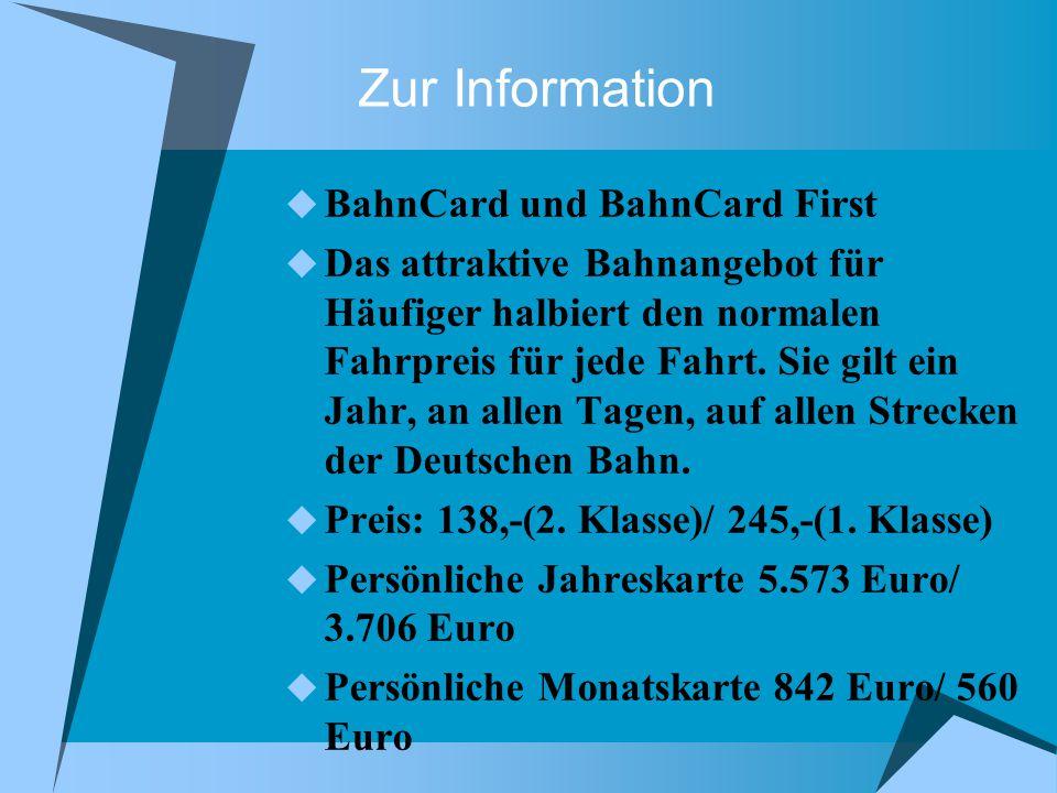 Zur Information BahnCard und BahnCard First Das attraktive Bahnangebot für Häufiger halbiert den normalen Fahrpreis für jede Fahrt.