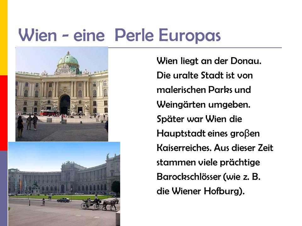 Wien - eine Perle Europas Wien liegt an der Donau. Die uralte Stadt ist von malerischen Parks und Weingärten umgeben. Später war Wien die Hauptstadt e