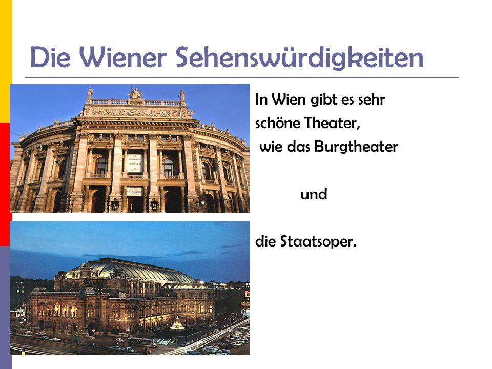 Die Wiener Sehenswürdigkeiten In Wien gibt es sehr schöne Theater, wie das Burgtheater und die Staatsoper.