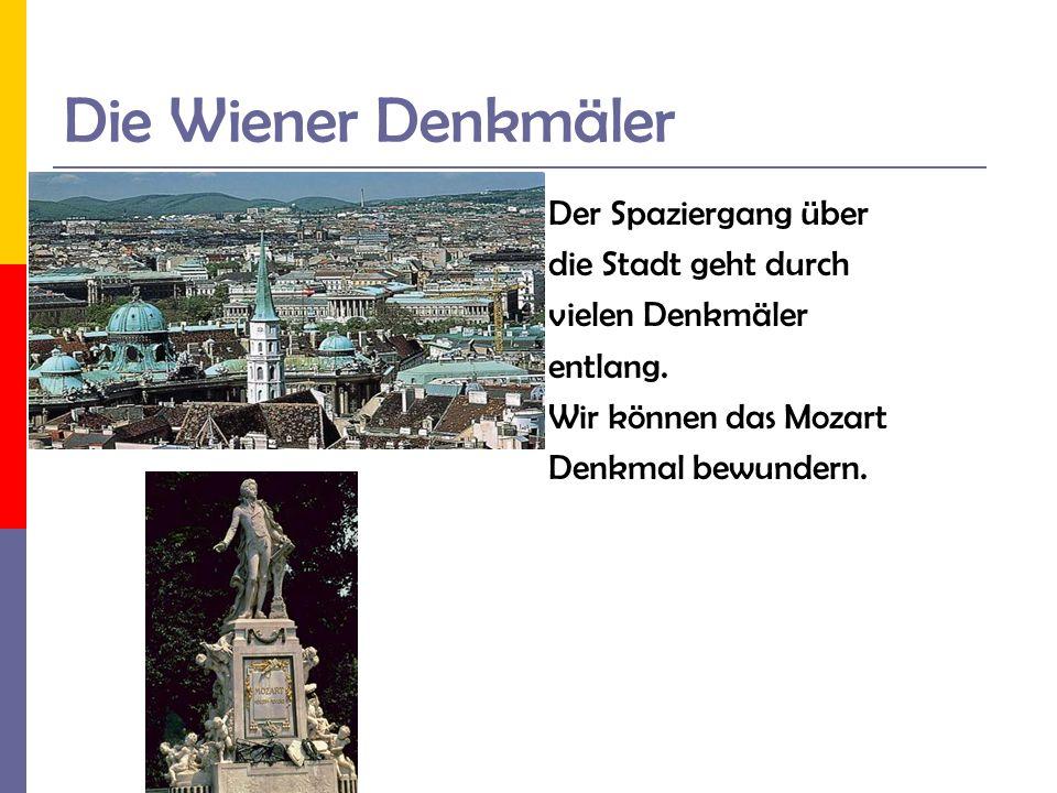 Die Wiener Denkmäler Der Spaziergang über die Stadt geht durch vielen Denkmäler entlang. Wir können das Mozart Denkmal bewundern.