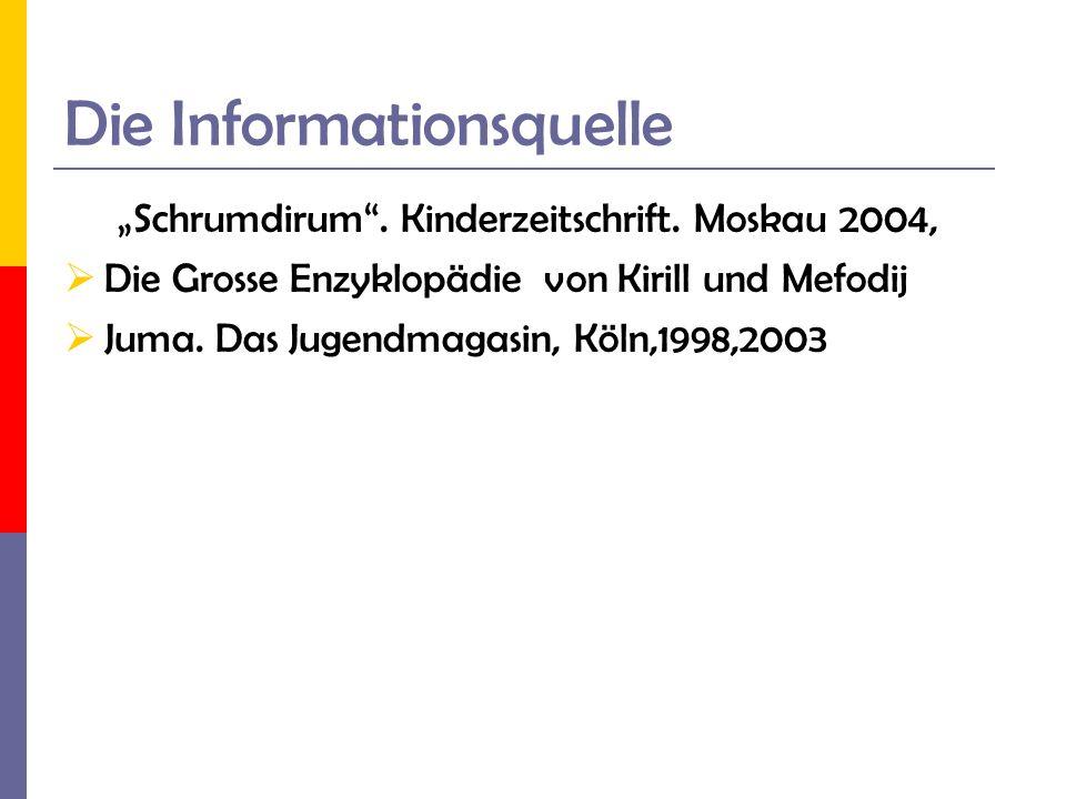 Die Informationsquelle Schrumdirum. Kinderzeitschrift. Moskau 2004, Die Grosse Enzyklopädie von Kirill und Mefodij Juma. Das Jugendmagasin, Köln,1998,