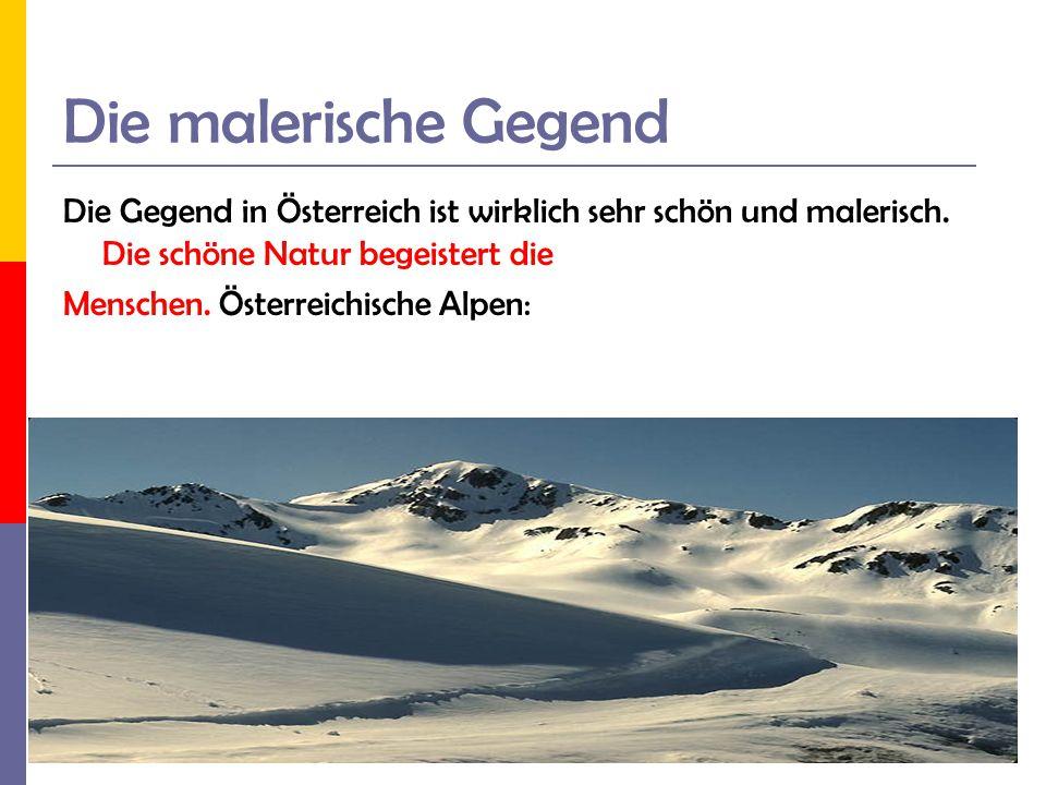 Die malerische Gegend Die Gegend in Österreich ist wirklich sehr schön und malerisch. Die schöne Natur begeistert die Menschen. Österreichische Alpen: