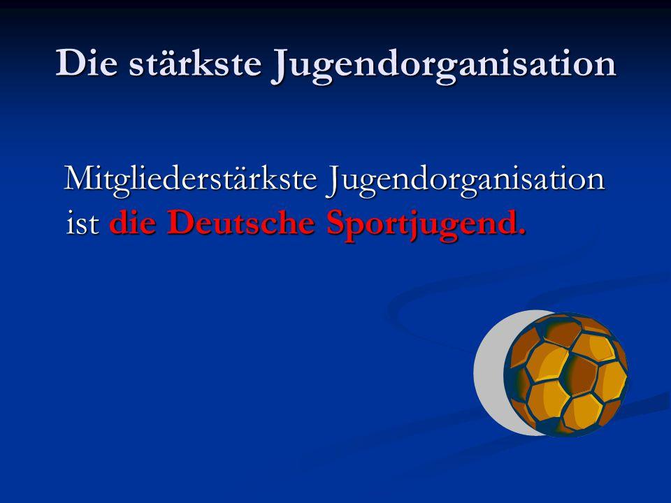 Die stärkste Jugendorganisation Mitgliederstärkste Jugendorganisation ist die Deutsche Sportjugend. Mitgliederstärkste Jugendorganisation ist die Deut