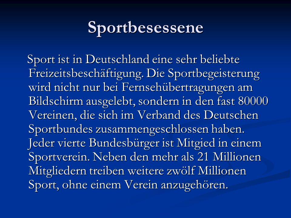 Sportbesessene Sport ist in Deutschland eine sehr beliebte Freizeitsbeschäftigung. Die Sportbegeisterung wird nicht nur bei Fernsehübertragungen am Bi