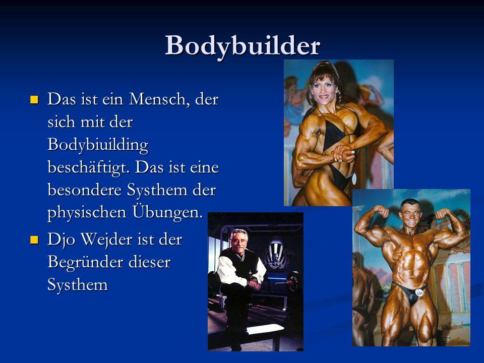 Bodybuilder Das ist ein Mensch, der sich mit der Bodybiuilding beschäftigt. Das ist eine besondere Systhem der physischen Übungen. Das ist ein Mensch,