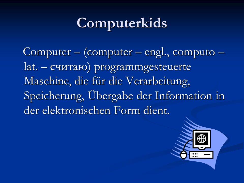 Computerkids Computer – (computer – engl., computo – lat. – считаю) programmgesteuerte Maschine, die für die Verarbeitung, Speicherung, Übergabe der I
