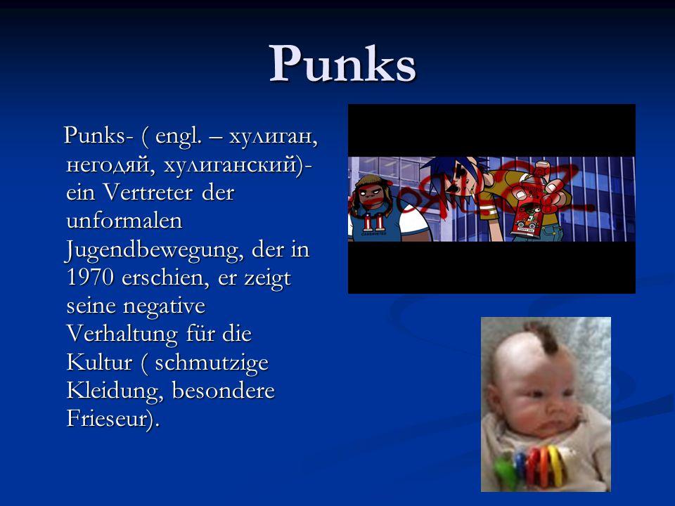 Punks Punks Punks- ( engl. – хулиган, негодяй, хулиганский)- ein Vertreter der unformalen Jugendbewegung, der in 1970 erschien, er zeigt seine negativ