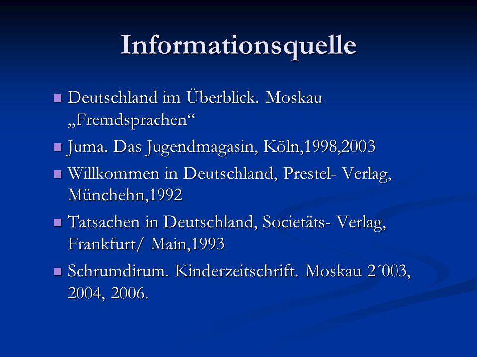 Informationsquelle Deutschland im Überblick. Moskau Fremdsprachen Deutschland im Überblick. Moskau Fremdsprachen Juma. Das Jugendmagasin, Köln,1998,20