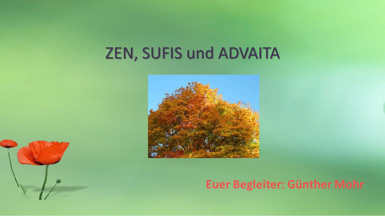 ZEN, SUFIS und ADVAITA Euer Begleiter: Günther Mohr