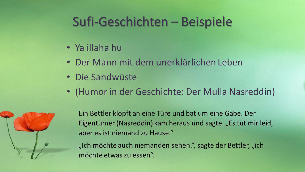 Sufi-Geschichten – Beispiele Ya illaha hu Der Mann mit dem unerklärlichen Leben Die Sandwüste (Humor in der Geschichte: Der Mulla Nasreddin) Ein Bettl