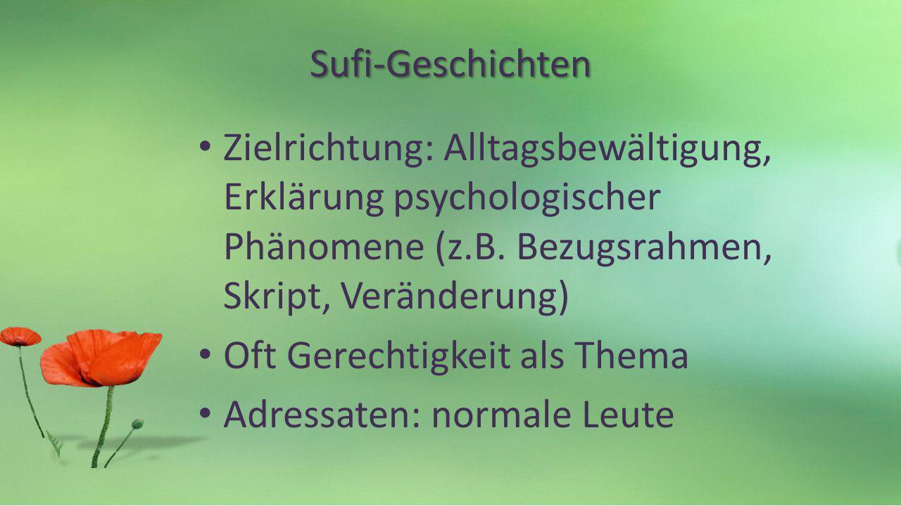 Sufi-Geschichten Zielrichtung: Alltagsbewältigung, Erklärung psychologischer Phänomene (z.B. Bezugsrahmen, Skript, Veränderung) Oft Gerechtigkeit als