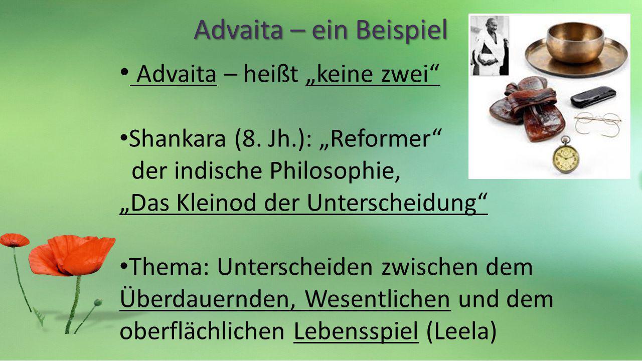 Advaita – ein Beispiel Advaita – heißt keine zwei Shankara (8. Jh.): Reformer der indische Philosophie, Das Kleinod der Unterscheidung Thema: Untersch