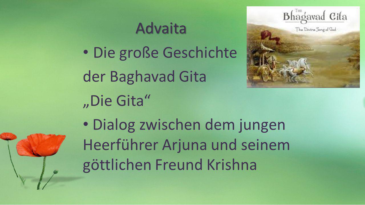 Advaita Die große Geschichte der Baghavad Gita Die Gita Dialog zwischen dem jungen Heerführer Arjuna und seinem göttlichen Freund Krishna