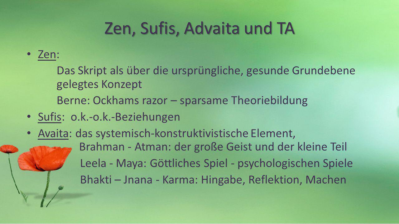 Zen, Sufis, Advaita und TA Zen: Das Skript als über die ursprüngliche, gesunde Grundebene gelegtes Konzept Berne: Ockhams razor – sparsame Theoriebild