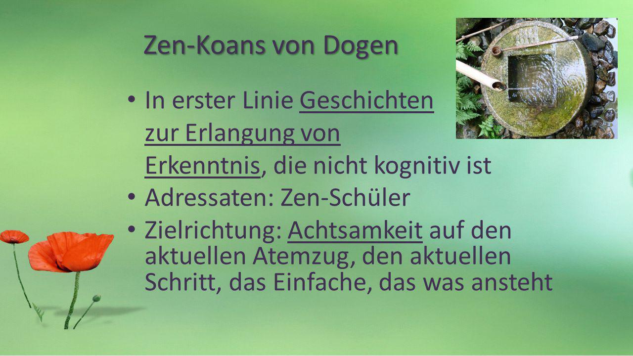 Zen-Koans von Dogen Zen-Koans von Dogen In erster Linie Geschichten zur Erlangung von Erkenntnis, die nicht kognitiv ist Adressaten: Zen-Schüler Zielr