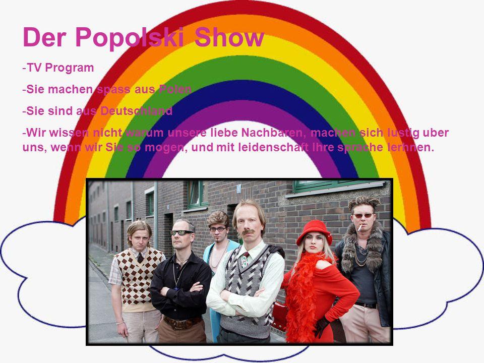 Der Popolski Show -TV Program -Sie machen spass aus Polen -Sie sind aus Deutschland -Wir wissen nicht warum unsere liebe Nachbaren, machen sich lustig uber uns, wenn wir Sie so mogen, und mit leidenschaft Ihre sprache lerhnen.