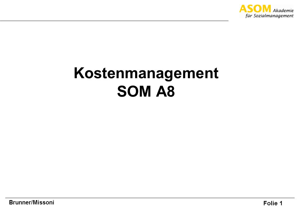 Folie 1 Brunner/Missoni Kostenmanagement SOM A8