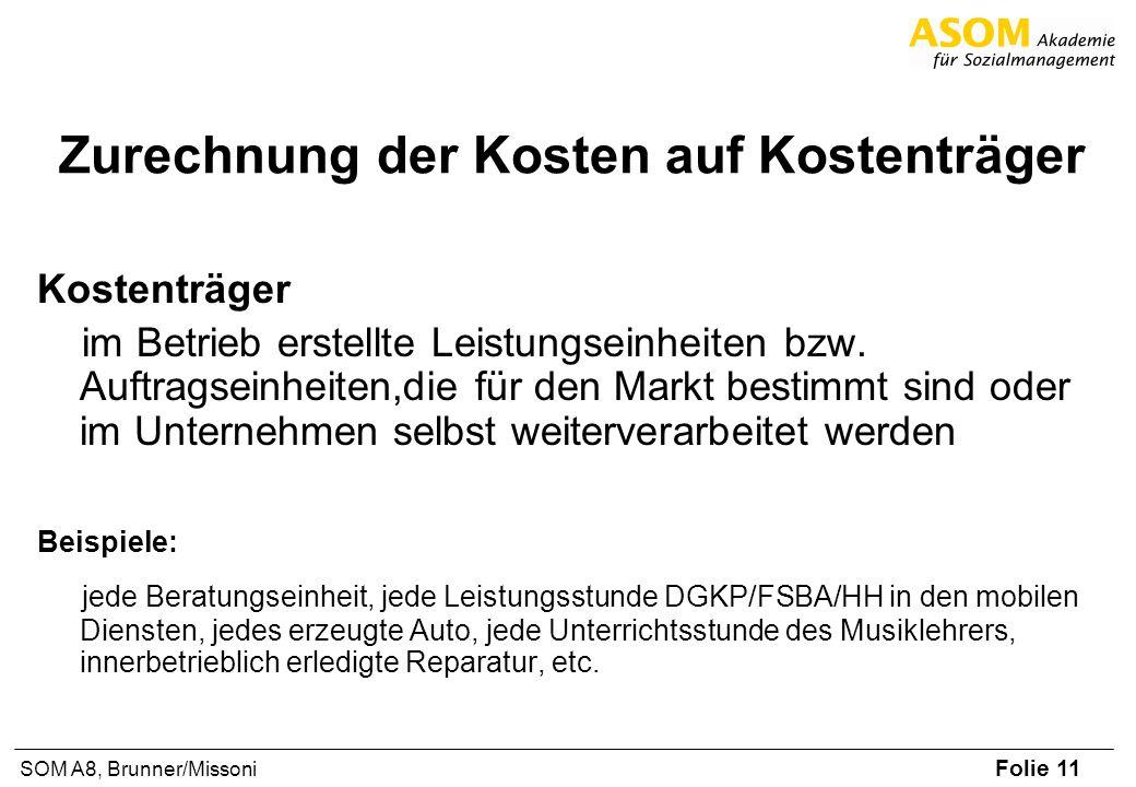 Folie 11 SOM A8, Brunner/Missoni Zurechnung der Kosten auf Kostenträger Kostenträger im Betrieb erstellte Leistungseinheiten bzw. Auftragseinheiten,di