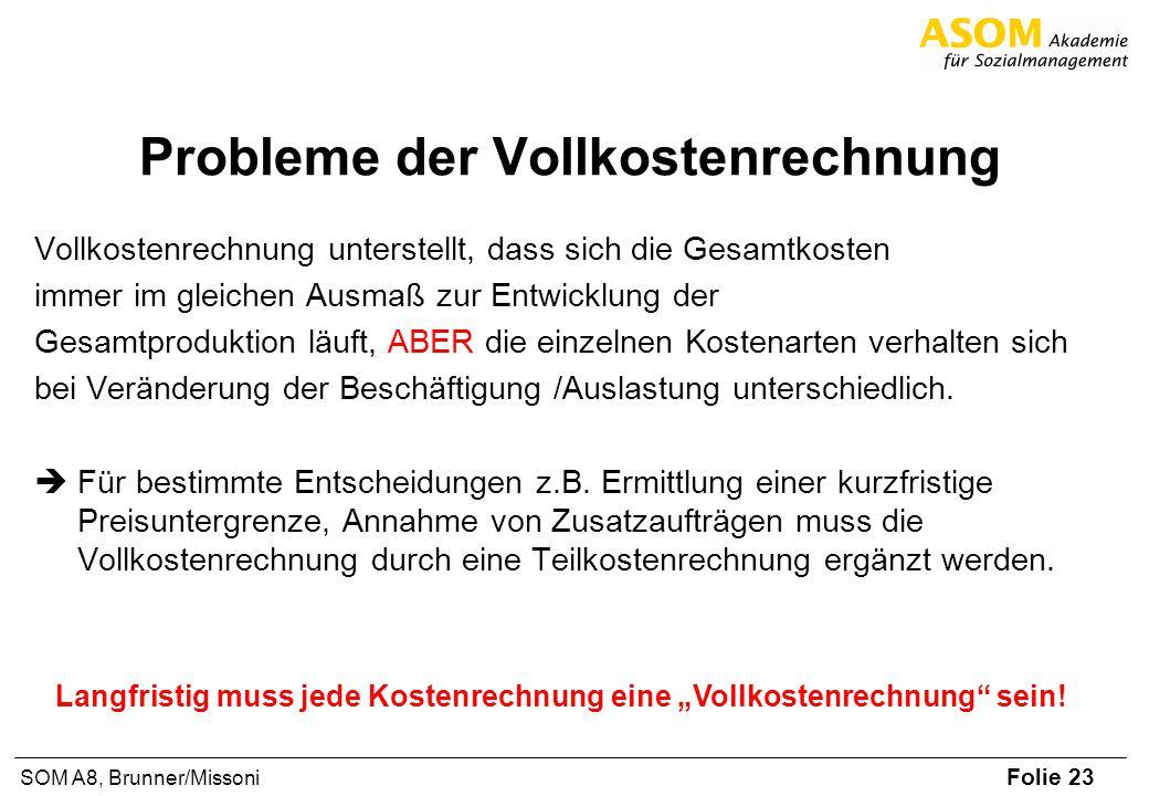 Folie 23 SOM A8, Brunner/Missoni Probleme der Vollkostenrechnung Vollkostenrechnung unterstellt, dass sich die Gesamtkosten immer im gleichen Ausmaß z