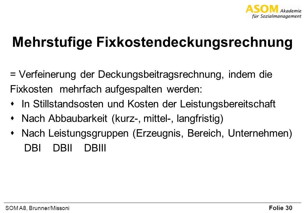 Folie 30 SOM A8, Brunner/Missoni Mehrstufige Fixkostendeckungsrechnung = Verfeinerung der Deckungsbeitragsrechnung, indem die Fixkosten mehrfach aufge