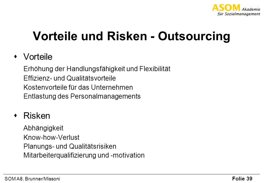 Folie 39 SOM A8, Brunner/Missoni Vorteile und Risken - Outsourcing Vorteile Erhöhung der Handlungsfähigkeit und Flexibilität Effizienz- und Qualitätsv