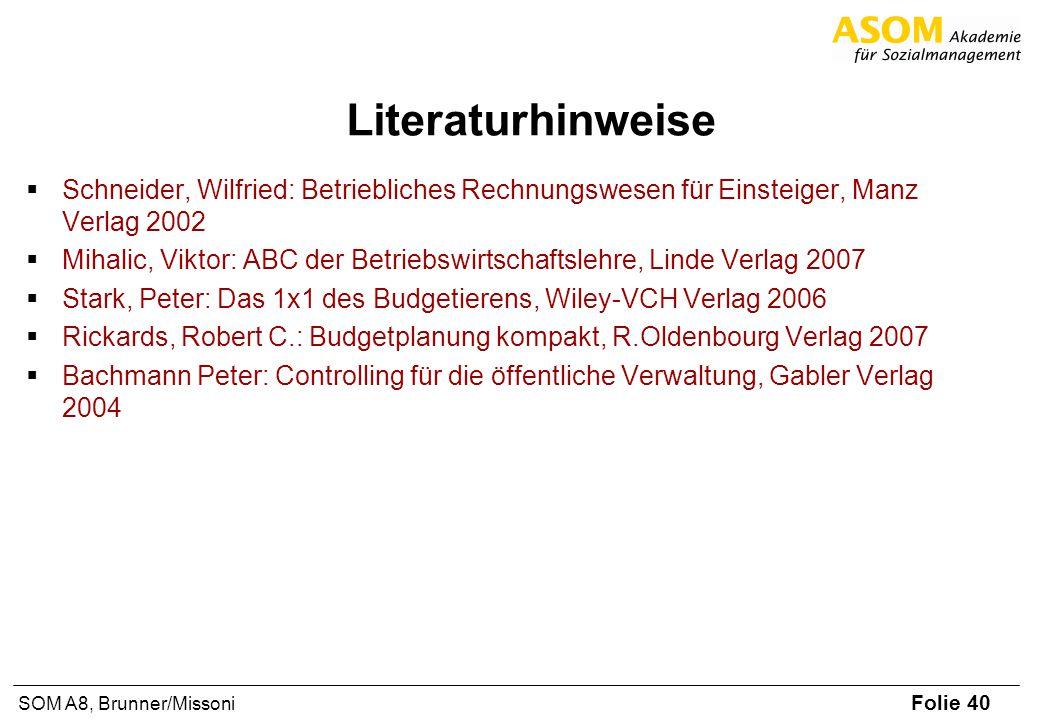 Folie 40 SOM A8, Brunner/Missoni Literaturhinweise Schneider, Wilfried: Betriebliches Rechnungswesen für Einsteiger, Manz Verlag 2002 Mihalic, Viktor: