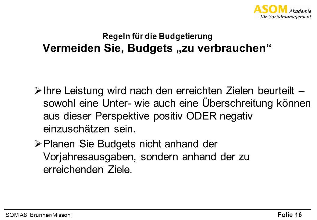 Folie 16 SOM A8 Brunner/Missoni Regeln für die Budgetierung Vermeiden Sie, Budgets zu verbrauchen Ihre Leistung wird nach den erreichten Zielen beurte