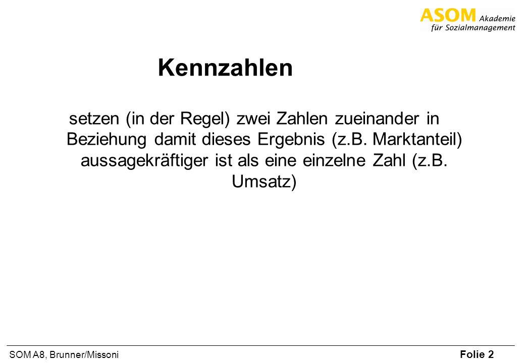 Folie 2 SOM A8, Brunner/Missoni Kennzahlen setzen (in der Regel) zwei Zahlen zueinander in Beziehung damit dieses Ergebnis (z.B. Marktanteil) aussagek