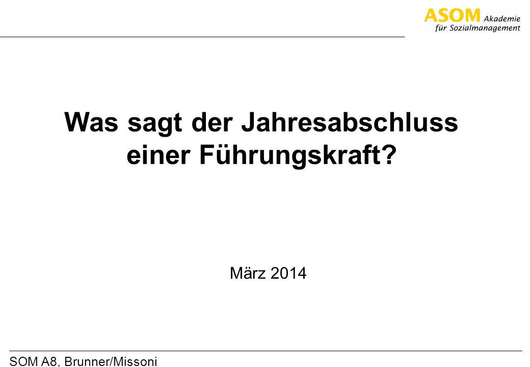 SOM A8, Brunner/Missoni Was sagt der Jahresabschluss einer Führungskraft? März 2014