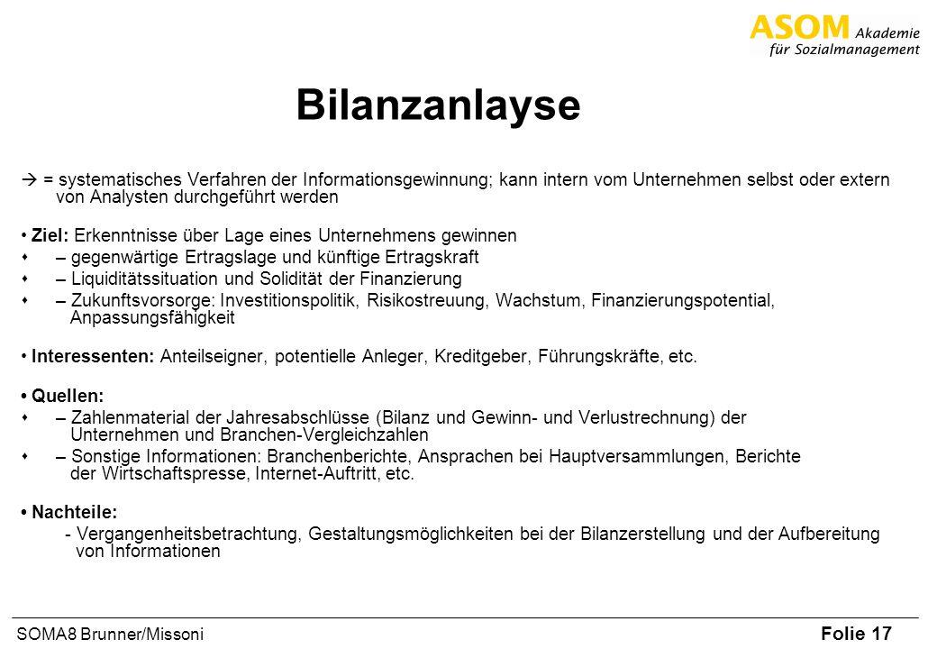 Folie 17 SOMA8 Brunner/Missoni Bilanzanlayse = systematisches Verfahren der Informationsgewinnung; kann intern vom Unternehmen selbst oder extern von