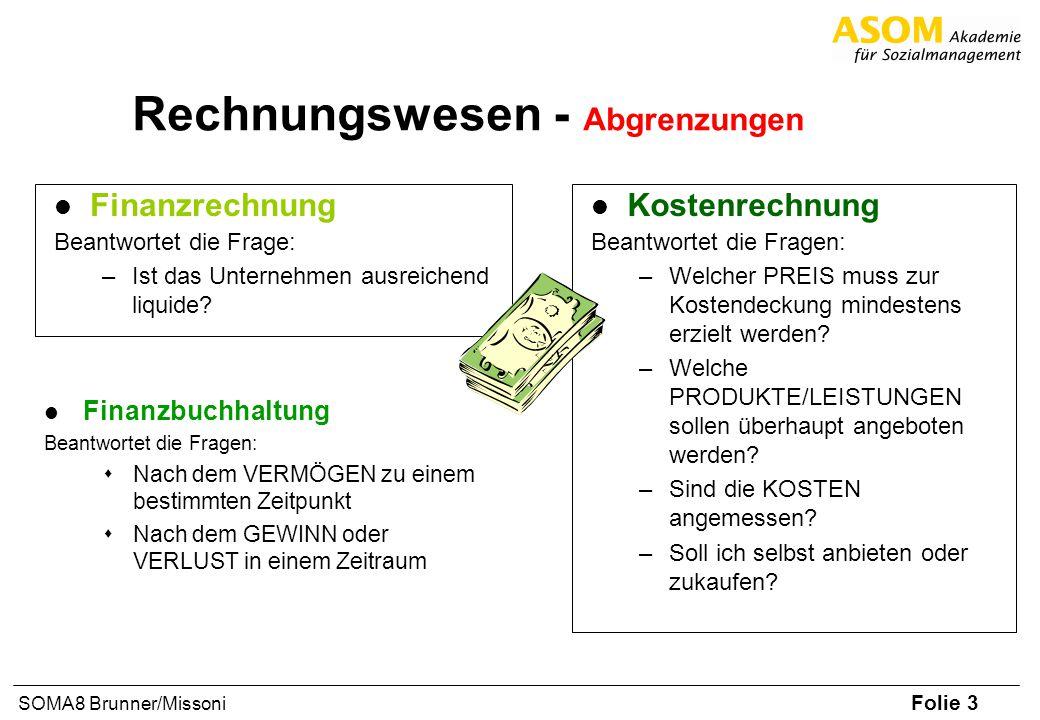 Folie 3 SOMA8 Brunner/Missoni Rechnungswesen - Abgrenzungen Finanzbuchhaltung Beantwortet die Fragen: sNach dem VERMÖGEN zu einem bestimmten Zeitpunkt